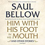 Him with His Foot in His Mouth and Other Stories | Saul Bellow