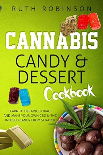 Cannabis Candy & Dessert Cookbook: Learn to Decarb, Extract and Make Your Own CBD & THC infused Candy from Scratch (Best Weed For Anxiety And Panic Attacks)