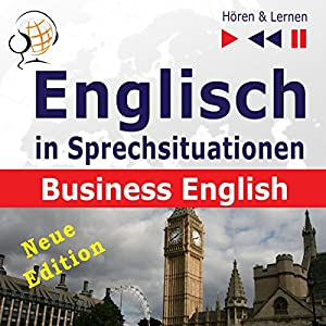 Englisch in Sprechsituationen - Neue Edition: Business English - 16 Konversationsthemen auf dem Niveau B2 (Hören & Lernen) Hörbuch