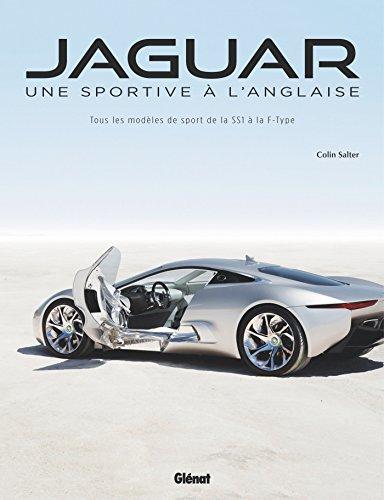 Jaguar, une sportive à l'anglaise: Tous les modèles de sport de la SS1 à la F-TYPE