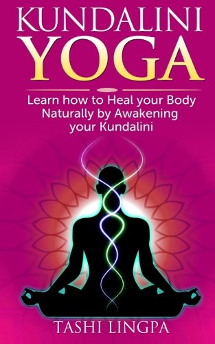 Kundalini Yoga: How to Heal your Body naturally by Awakening ...