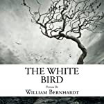 The White Bird: Poems by William Bernhardt | William Bernhardt