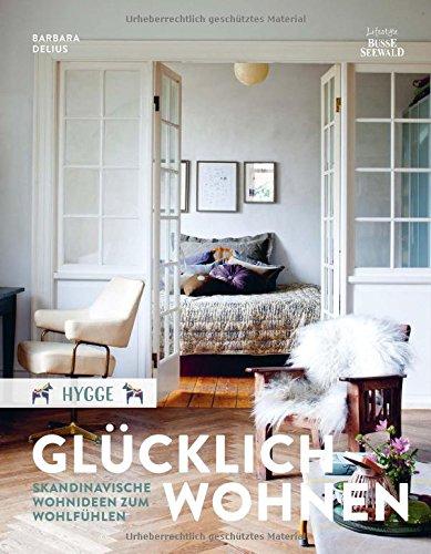 Hygge – Glücklich Wohnen. Skandinavische Wohnideen zum Wohlfühlen ...