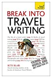 Download Break Into Travel Writing: A Teach Yourself Creative Writing Guide in PDF ePUB Free Online