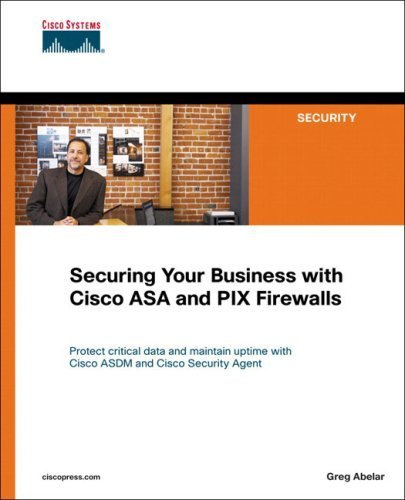 Securing Your Business with Cisco ASA and PIX Firewalls by Greg Abelar - Firewall Mall
