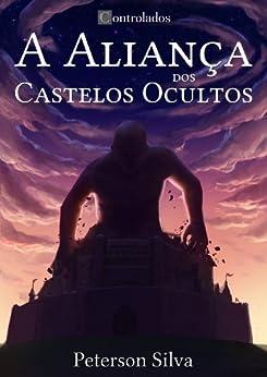 A Aliança dos Castelos Ocultos (Controlados Livro 1) por [Silva, Peterson]