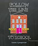 Follow the Line to School, Laura Ljungkvist, 0670012262