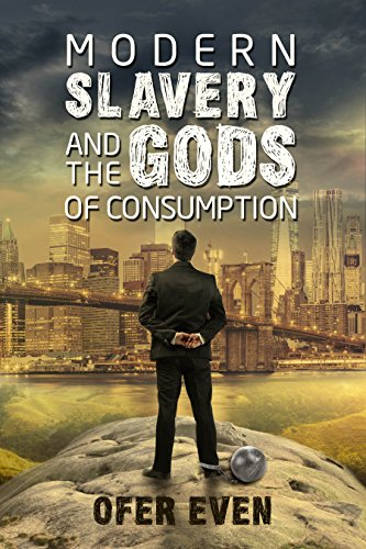 Modern Slavery And The Gods Of Consumption by Ofer Even ebook deal
