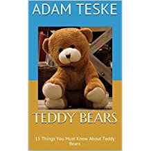 Teddy Bears: 15 Things You Must Know About Teddy Bears