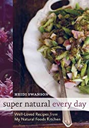 Super Natural Every Day: Well-Loved Recipes from My Natural Foods Kitchen Swanson, Heidi ( Author ) Apr-05-2011 Paperback