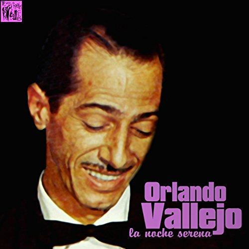 ... Orlando Vallejo: La Noche Serena