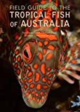 img - for Field Guide to the Tropical Fish of Australia book / textbook / text book