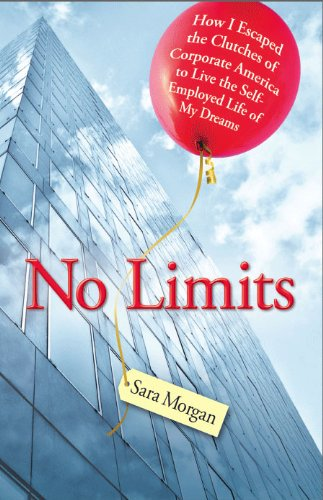 No Limits: How I Escaped the Clutches of Corporate America to Live the Self-Employed Life of My Dreams