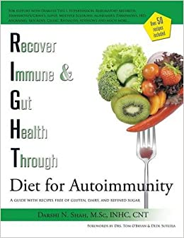 RIGHT Diet for Autoimmunity: A guide with recipes free of gluten, dairy, and refined sugar