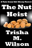The Nut Heist, Trisha Wilson, 1478160098