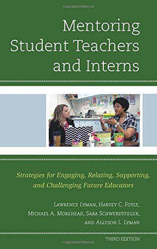 Mentoring Student Teachers and Interns: Strategies for Engaging, Relating, Supporting, and Challenging Future Educators