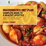 Macrobiotics Diet Plan: Complete Guide to a Healthy Lifestyle: Recipes for Healthy Living | Stacey Turner