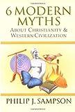 6 Modern Myths About Christianity & Western Civilization