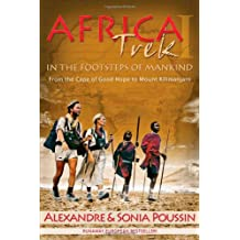 Africa Trek I, 14,000 Kilometers in the Footsteps of Mankind: From the Cape of Good Hope to Mount Kilimanjaro
