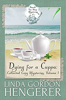 Dying for a Cuppa: Collected Cozy Mysteries, Volume 1 (Beach Tea Shop Mysteries) by [Hengerer, Linda Gordon]
