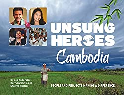 Unsung Heroes Cambodia: People and Projects Making A Difference