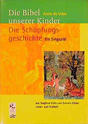 Die Schöpfungsgeschichte: Singspiel zur Bibel unserer Kinder von Anne de Vries. Lied- und Textheft
