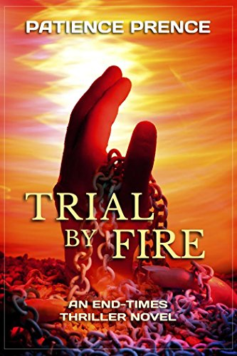 TRIAL BY FIRE:  An End-Times Prophecy Thriller (Christian Fiction) (The Omega Series Book 2) by [Prence, Patience]