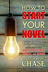 How to Start Your Novel: The 7 Ways Every Story Should Begin (and 10 Ways They Shouldn't) (Story Secrets for Writers) (Volume 1)