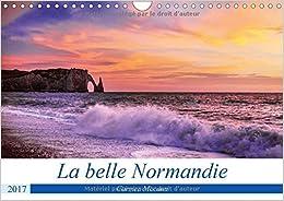 La Belle Normandie 2017: Vrai Havre De Paix Pour Les Amoureux De La Nature, La Normandie a Beaucoup De Merveilles a Nous Offrir. (Calvendo Places)