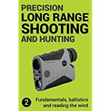 Precision Long Range Shooting And Hunting: Fundamentals, ballistics and reading the wind