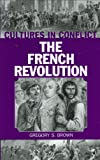 Cultures in Conflict - The French Revolution, Gregory S. Brown, 0313317895