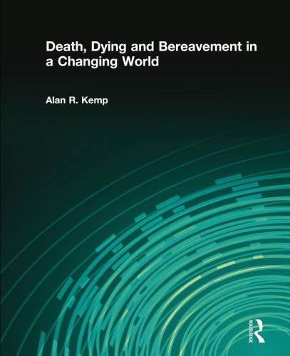 Death, Dying and Bereavement in a Changing World by Kemp Alan R
