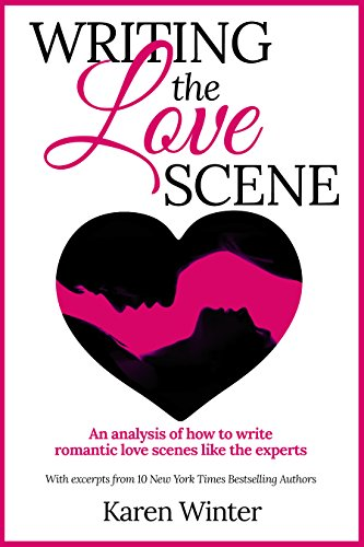 Writing the Love Scene: An analysis of how to write romantic love scenes like the experts (Romance Writers' Bookshelf Book 4) by [Winter, Karen]