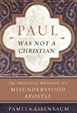 Paul Was Not a Christian, Pamela M. Eisenbaum, 0060722916