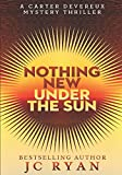 Nothing New Under The Sun: A Suspense Thriller (A Carter Devereux Mystery Thriller) (Volume 1) by  JC Ryan in stock, buy online here