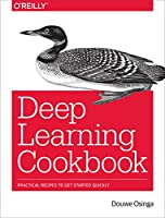 Deep Learning Cookbook: Practical Recipes to Get Started Quickly Front Cover