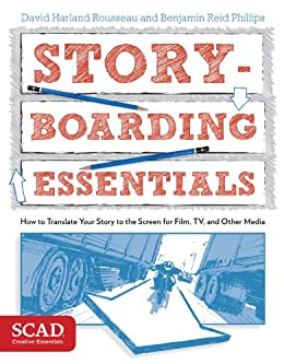 Storyboarding Essentials: SCAD Creative Essentials (How to Translate Your Story to the Screen for Film, TV, and Other Media) by [Rousseau, David Harland, Phillips, Benjamin Reid]