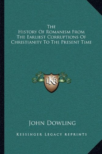 The History Of Romanism From The Earliest Corruptions Of Christianity To The Present Time (A History Of The Corruptions Of Christianity)