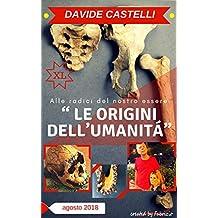 """"""" LE ORIGINI DELL'Umanità"""": """" Alle Radici del Nostro Essere"""" (Italian Edition)"""