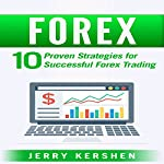 Forex: 10 Proven Strategies for Successful Forex Trading: Trading Forex | Jerry Kershen