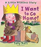 I Want to Go Home! (A Little Princess Story)