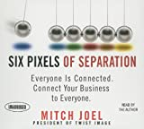 Six Pixels of Separation: Everyone Is Connected. Connect Your Business to Everyone. (Your Coach in a Box)