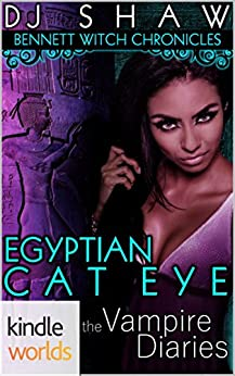 The Vampire Diaries: Bennett Witch Chronicles - Egyptian Cat Eye (Kindle Worlds Novella) by [Shaw, DJ]