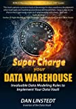 img - for Super Charge Your Data Warehouse: Invaluable Data Modeling Rules to Implement Your Data Vault book / textbook / text book