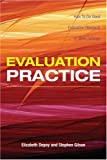 Evaluation Practice : How to Do Good Evaluation Research in Work Settings, DePoy, Elizabeth and Gilson, Stephen French, 0805863001