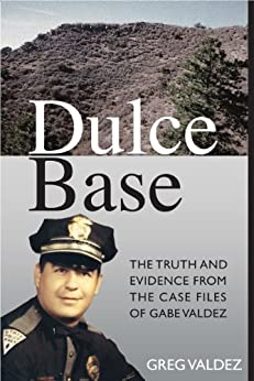 Dulce Base The Truth and Evidence from the Case Files of Gabe Valdez by [Valdez, Greg]