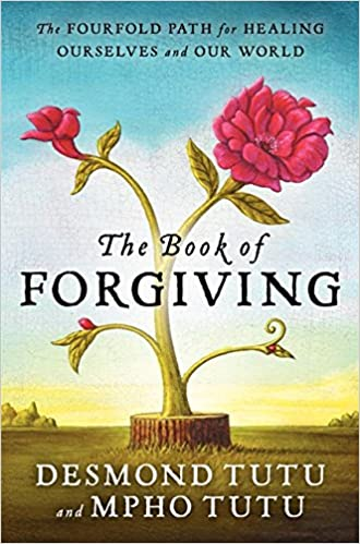 The Book of Forgiving: The Fourfold Path for Healing Ourselves and