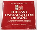 Kaiser-Frazer, the Last Onslaught on Detroit : An Intimate Behind the Scenes Study of the Postwar American Car Industry (Automobile Quarterly Library Series)