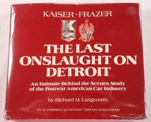Kaiser-Frazer, the Last Onslaught on Detroit : An Intimate for sale  Delivered anywhere in USA
