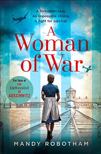 A Woman of War: A new voice in historical fiction for 2018, for fans of The Tattooist of Auschwitz (English Edition)